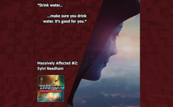 """Drink water... ...make sure you drink water. It's good for you."" - Massively Affected #2: Sylvi Needham"