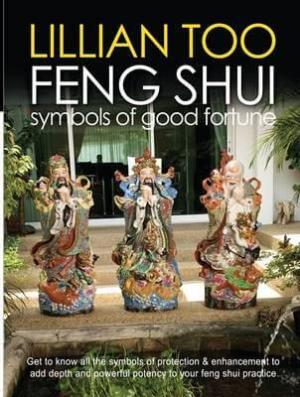 Feng Shui Symbols of Good Fortune by Lillian Too (New Version)