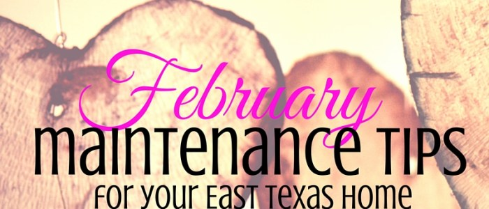February Home Maintenance Tips for Your East Texas Home