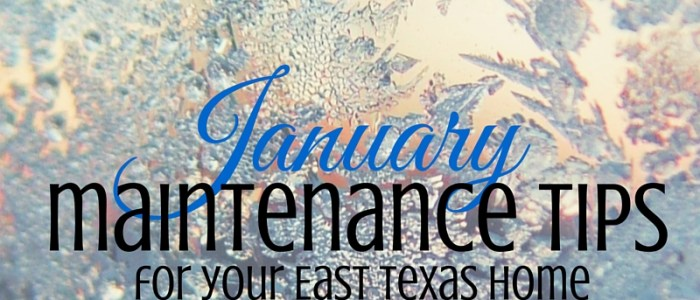 7 January Home Maintenance Tips for Your East Texas Home