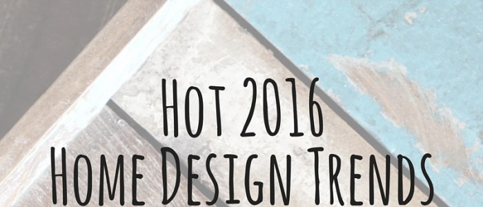 Hot 2016 Home Design Trends