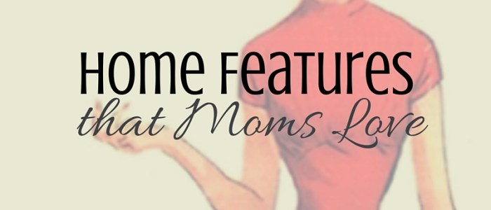 home features that Moms Love