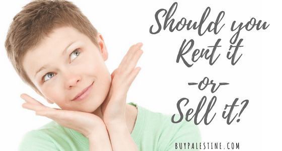 Should you rent it or sell it?