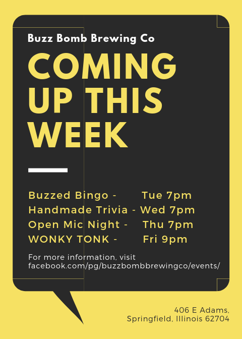 Coming up this week Buzzed Bingo Tue 7pm Handmade Trivia Wed 7pm Open Mic Thu 7pm Wonky Tonk Fri 9pm