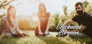 The Chickadee Sermon