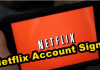 Netflix Account Sign Up – How to Sign Up For Account On Netflix / Features of Netflix