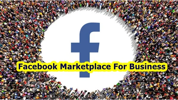 Facebook Marketplace For Business – How to Effectively Use Facebook Marketplace for Business