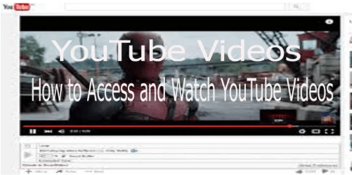 YouTube Videos – How to Access and Watch YouTube Videos