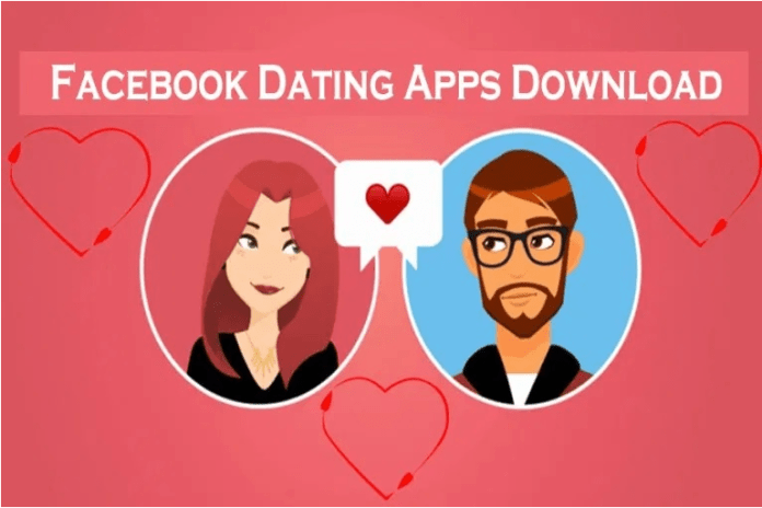 Facebook Dating Apps Download – Facebook Dating App   Facebook Dating Feature