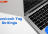 Facebook Tagging Issue – How do i Review Tags that People Add to my Facebook Posts | Facebook Tag Settings