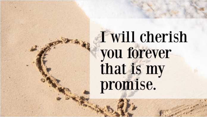I will cherish you forever that is my promise.