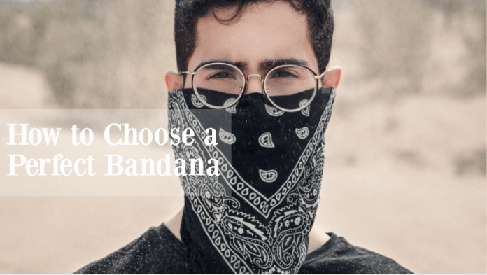 How to Choose a Perfect Bandana in 2020?