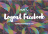 How Can I Logout of My Account On Facebook? – FACEBOOK LOGOUT