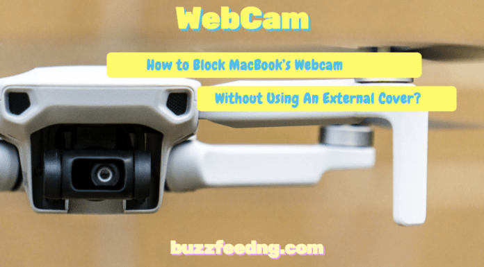 How to Block MacBook's Webcam Without Using An External Cover?