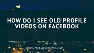 How do i see old profile Videos on Facebook