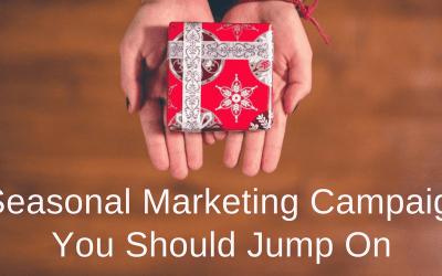 6 Seasonal Marketing Campaigns You Should Jump On