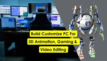 build customize pc for 3d animation gaming video editing