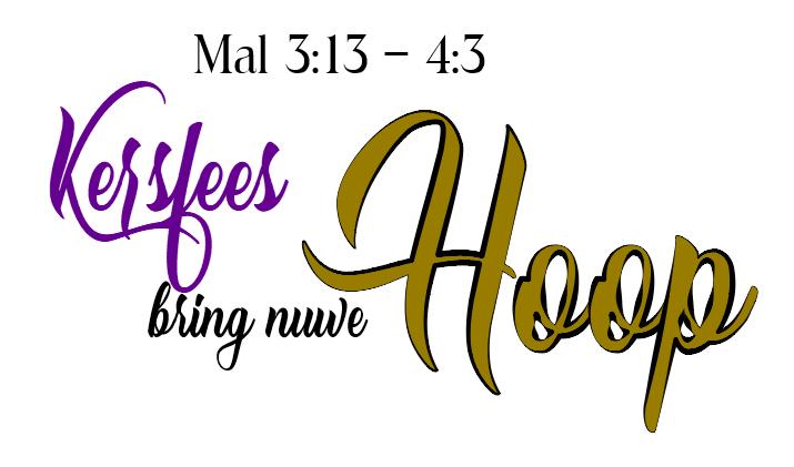 Mal 3:13v KERSFEES BRING WEER NUWE HOOP