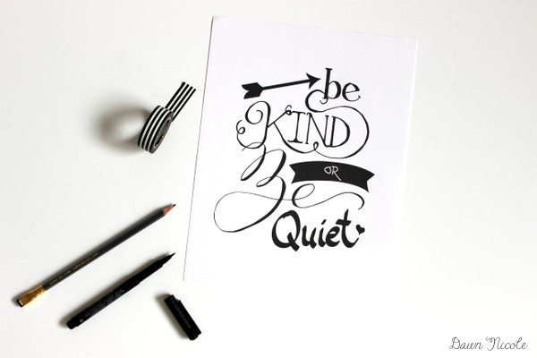 Free Print of the Week: Be Kind or Be Quiet | bydawnnicole.com