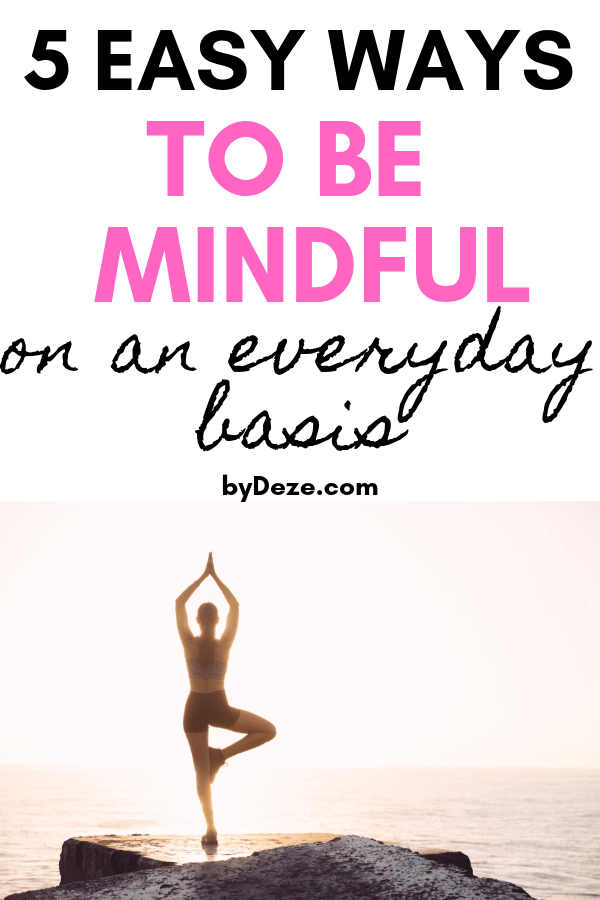 5 easy ways to be mindful on an everyday basis