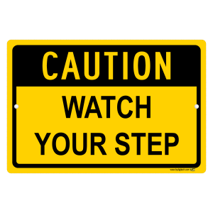 Caution Watch Your Step - aluminum sign