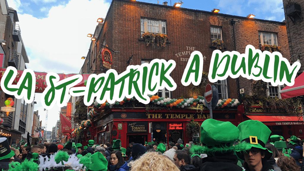 [DISCOVER DUBLIN #1] La St-Patrick, défilé et ambiance !