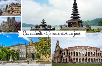 Travel List : ces endroits que j'aimerais visiter #1