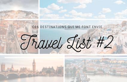 Travel List #2 : Ces destinations qui me donnent envie de voyager