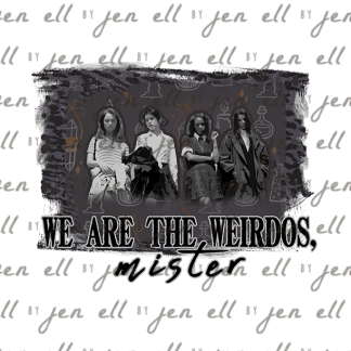 We Are The Weirdos Mister - Sublimation Design