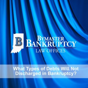 What Type of Debts Will Not be Discharged in Bankruptcy?