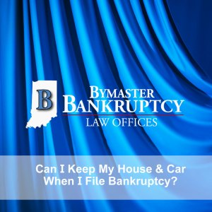 Will I lose My House and Car When I FIle Bankruptcy?