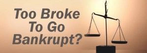 Too broke for bankruptcy?