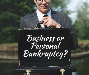 Business or Personal Bankruptcy?