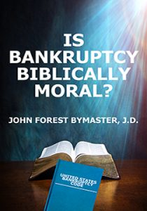 Image of Indianapolis Attorney John Bymaster's Book - Is Bankruptcy Biblically Moral?