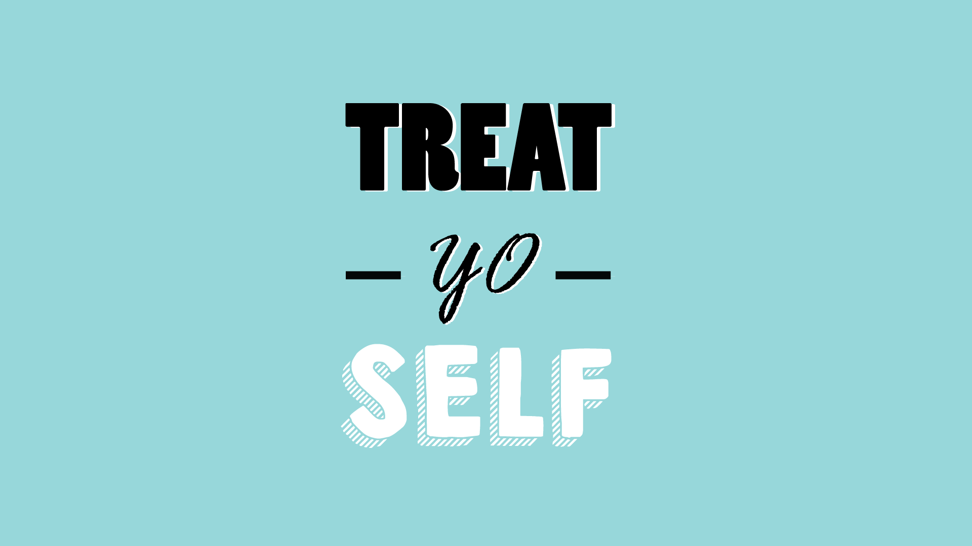 Image result for treat yo self wallpaper
