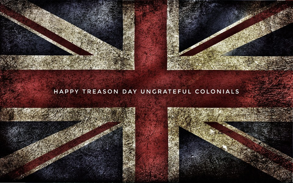 Happy treason day ungrateful colonials