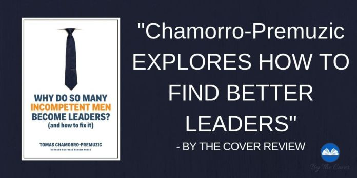 Discussion Guide: Why Do So Many Incompetent Men Become Leaders? by Tomas Chamorro-Premuzic