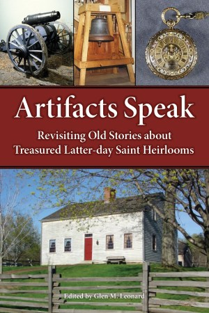 Book cover for Artifacts Speak: Revisiting Old Stories about Treasured Latter-day Saint Heirlooms