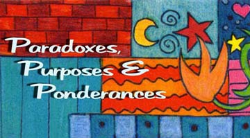 Paradoxes, Purposes and Ponderances - Artist Musings by BZTAT