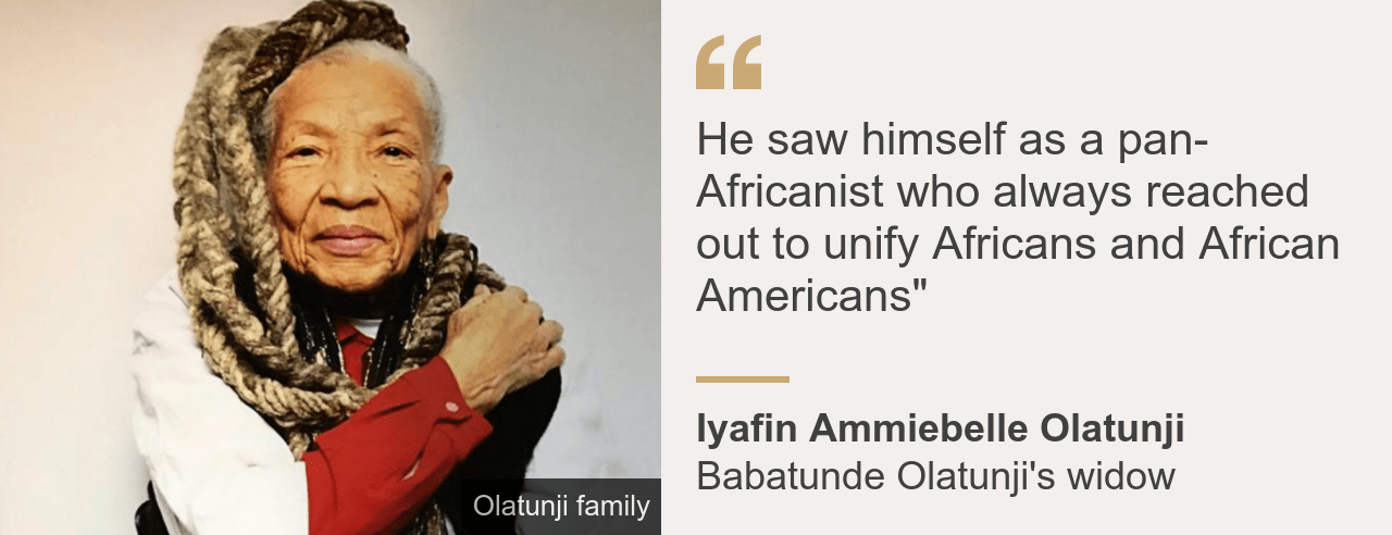 """Quote box. Iyafin Ammiebelle Olatunji: """"He saw himself as a pan-Africanist who always reached out to unify Africans and African Americans"""""""