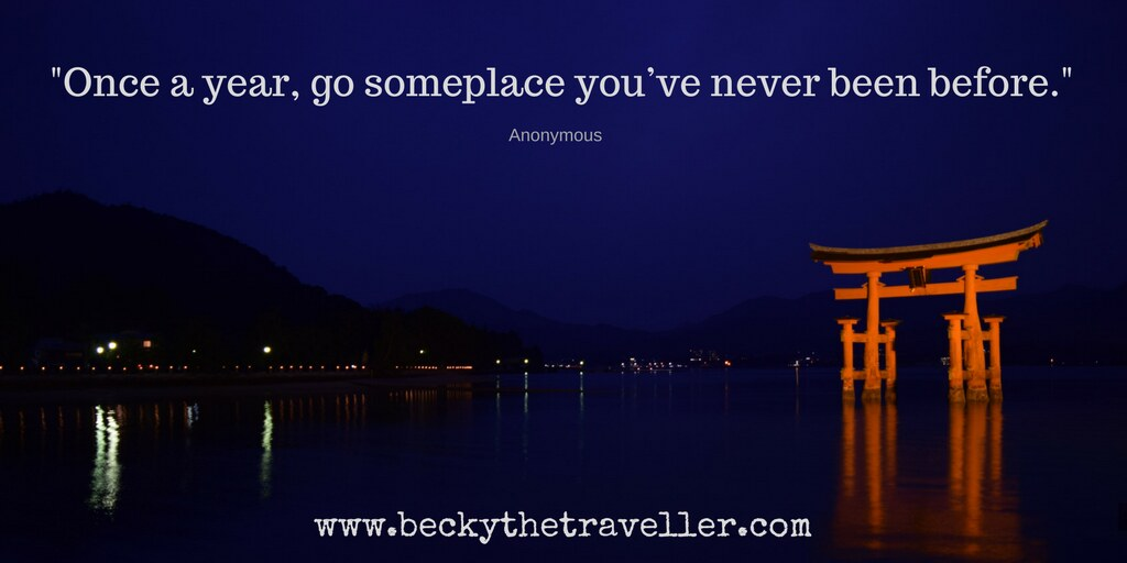 """Once a year, go someplace you've never been before."" – Anonymous"