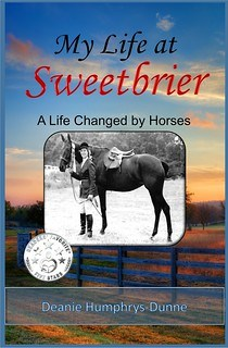 My Life at Sweetbrier A Life Changed by Horses by Deanie Humphrys-Dunne