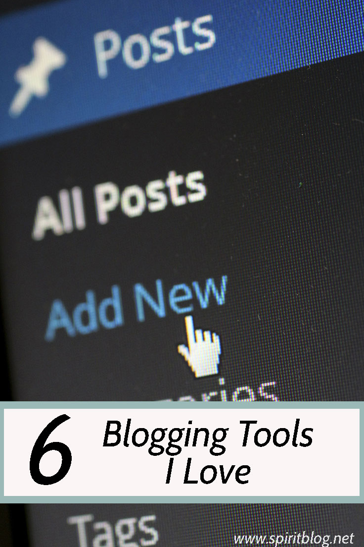 6 Blogging Tools I Love! Based on a True Story www.spiritblog.net