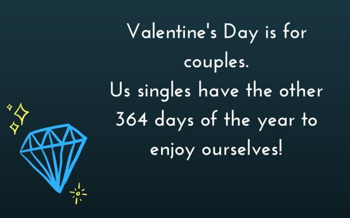 Single On Valentines Day Quotes And Things To Do For You