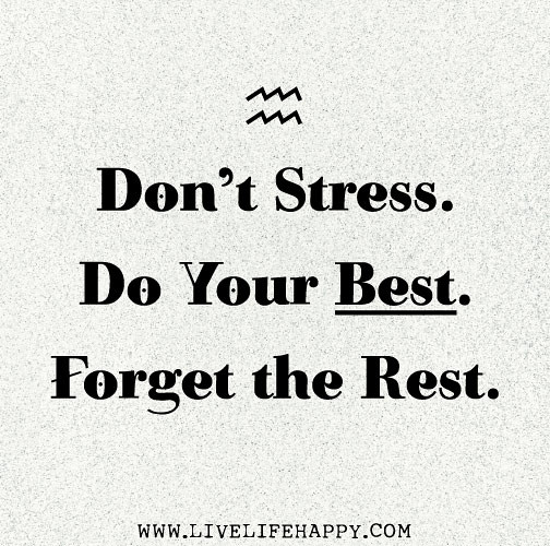Don't stress. Do your best. Forget the rest. | Don't ...