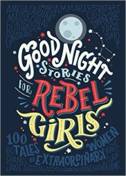 Good Night Stories for Rebel Girls. 100 Tales of Extraordinary Women