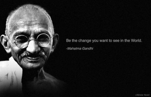 Resultado de imagem para sê a mudança que queres ver no mundo