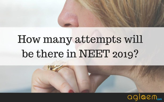 NEET 2019 Attempts Limit   What You Should Expect Attempts Limit To Be In NEET 2019
