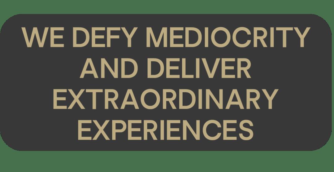We Defy Mediocrity