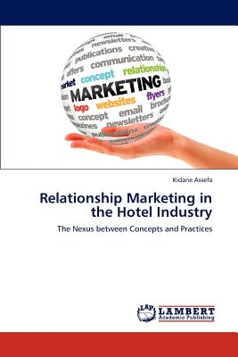 Relationship Marketing in the Hotel Industry by Assefa, Kidane [Paperback]